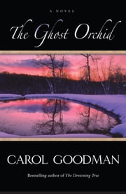 The Ghost Orchid - A Novel ebook by Carol Goodman