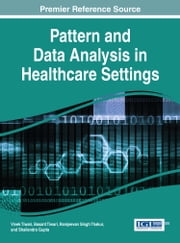 Pattern and Data Analysis in Healthcare Settings ebook by Vivek Tiwari, Basant Tiwari, Ramjeevan Singh Thakur,...
