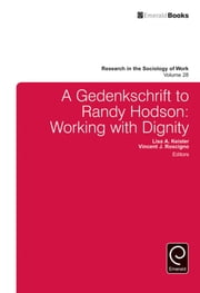 A Gedenkschrift to Randy Hodson - Working with Dignity ebook by Lisa A. Keister, Vincent J. Roscigno, Steven P. Vallas