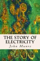 The Story Of Electricity ebook by John Munro