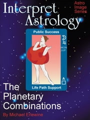 Interpret Astrology: The Planetary Combinations ebook by Erlewine, Michael