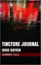 Tincture Journal Issue Sixteen (Summer 2016) ebook by Daniel Young