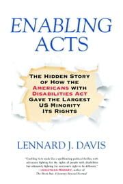 Enabling Acts - The Hidden Story of How the Americans with Disabilities Act Gave the Largest US Minority Its Rights ebook by Lennard J. Davis