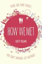 How We Met ebook by Katy Regan