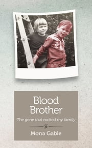Blood Brother - The gene that rocked my family ebook by Mona Gable