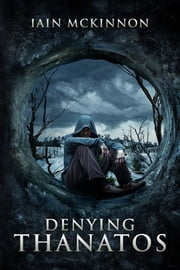 Denying Thanatos ebook by Iain McKinnon