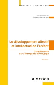 Le développement affectif et intellectuel de l'enfant - Compléments sur l'émergence du langage ebook by Bernard Golse, Claire GUILABERT, Thomas LAVOIPIERRE,...
