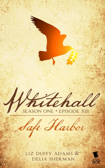 Safe Harbor (Whitehall Season 1 Episode 13) ebook by Liz Duffy Adams,Delia Sherman,Barbara Samuel,Madeleine Robins,Mary Robinette Kowal,Sarah Smith