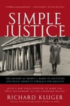 Simple Justice - The History of Brown v. Board of Education and Black America's Struggle for Equality eBook by Richard Kluger