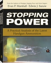 Stopping Power: A Practical Analysis Of The Latest Handgun Ammunition ebook by Marshall, Evan