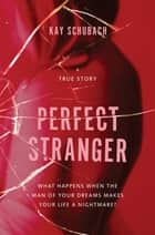 Perfect Stranger ebook by Kay Schubach