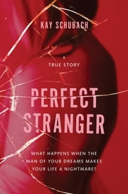 Perfect Stranger - A True Story Of Desire And Obsession ebook by Kay Schubach