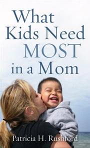 What Kids Need Most in a Mom ebook by Patricia H. Rushford