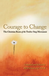 Courage To Change - The Christian Roots of the Twelve-Step Movement ebook by Bill Pittman,Dick B.