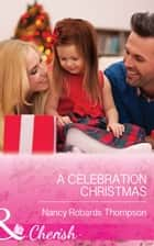 A Celebration Christmas (Mills & Boon Cherish) (Celebrations, Inc., Book 7) 電子書 by Nancy Robards Thompson