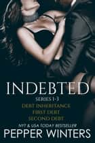 Indebted Series 1-3 ebook by Pepper Winters