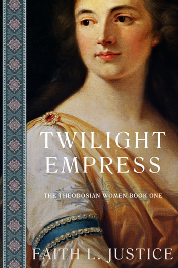 Twilight Empress: A Novel of Imperial Rome ebook by Faith L. Justice