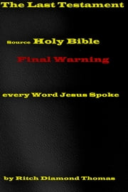 The Last Testament: Final Warning.Every Word Jesus Spoke ebook by Ritchie A.Thomas