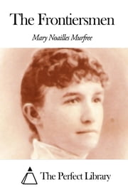 The Frontiersmen ebook by Mary Noailles Murfree