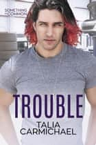 Trouble - Something in Common, #5 ebook by Talia Carmichael