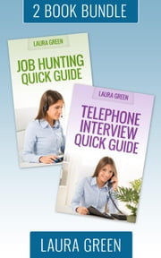 "(2 Book Box Set) ""Job Hunting Quick Guide"" & ""Telephone Interview Quick Guide"" - Job Search 101, #6 ebook by Laura Green"