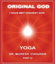 Original God: Yoga, Part IV by Dr. Mukesh Chauhan ebook by Dr Mukesh Chauhan