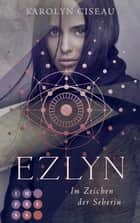 Ezlyn. Im Zeichen der Seherin - Düstere Romantasy ebook by Karolyn Ciseau