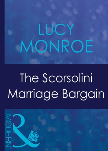 The Scorsolini Marriage Bargain (Mills & Boon Modern) (Royal Brides, Book 3) ebook by Lucy Monroe