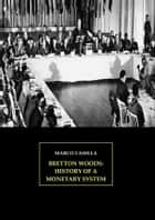 Bretton Woods: History of a monetary system ebook by Marco Casella
