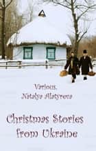 Christmas Stories from Ukraine ebook by Various, Natalya Alatyreva (translator)