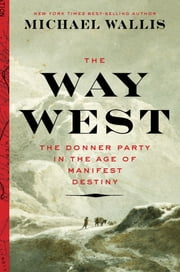 The Best Land Under Heaven: The Donner Party in the Age of Manifest Destiny ebook by Michael Wallis