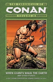 Chronicles of Conan Volume 10: When Giants Walk the Earth and Other Stories ebook by Roy Thomas
