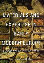 Materials and Expertise in Early Modern Europe - Between Market and Laboratory ebook by Ursula Klein,E. C. Spary