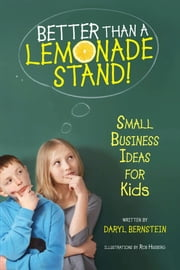 Better Than a Lemonade Stand - Small Business Ideas For Kids ebook by Daryl Bernstein,Rob Husberg