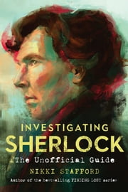 Investigating Sherlock - An Unofficial Guide ebook by Nikki Stafford