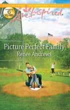 Picture Perfect Family ebook by Renee Andrews