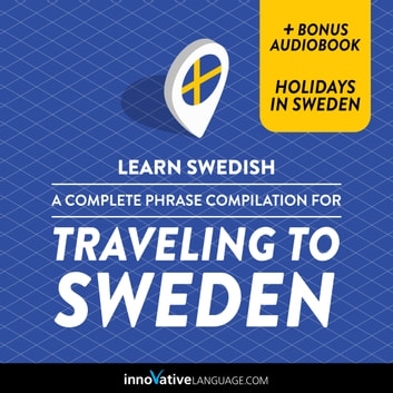 Learn Swedish: A Complete Phrase Compilation for Traveling to Sweden audiobook by Innovative Language Learning,LLC