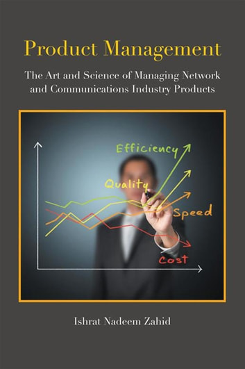 Product Management - The Art and Science of Managing Network and Communications Industry Products ebook by Ishrat Nadeem Zahid