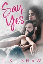 Say Yes ebook by LK Shaw
