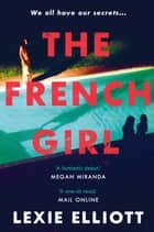The French Girl - A dark, fresh and exhilarating debut novel of psychological suspense eBook by Lexie Elliott
