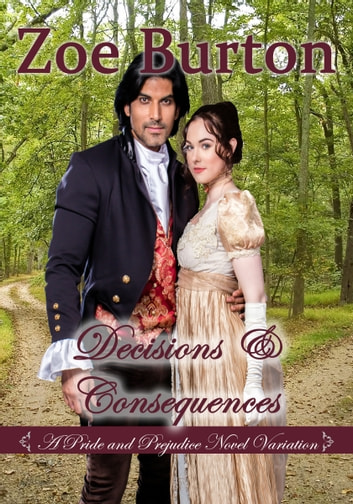 Decisions and Consequences - A Pride & Prejudice Variation ebook by Zoe Burton
