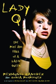 Lady Q: The Rise and Fall of a Latin Queen ebook by Sanchez, Reymundo