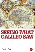 Seeing What Galileo Saw ebook by David Zax