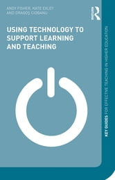 Using Technology to Support Learning and Teaching ebook by Andy Fisher,Kate Exley,Dragos Ciobanu