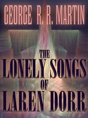 The Lonely Songs of Laren Dorr ebook by George R. R. Martin