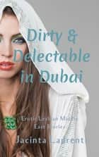Dirty & Delectable in Dubai (Erotic Lesbian Middle East Stories) ebook by