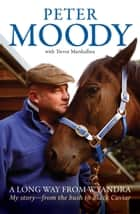 A Long Way from Wyandra - My story - from the bush to Black Caviar ebook by Peter Moody