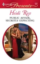 Public Affair, Secretly Expecting ekitaplar by Heidi Rice