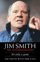Jim Smith: The Autobiography ebook by Bob Cass|,Jim Smith