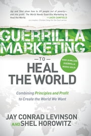 Guerrilla Marketing to Heal the World - Combining Principles and Profit to Create the World We Want ebook by Jay Conrad Levinson, Shel Horowitz